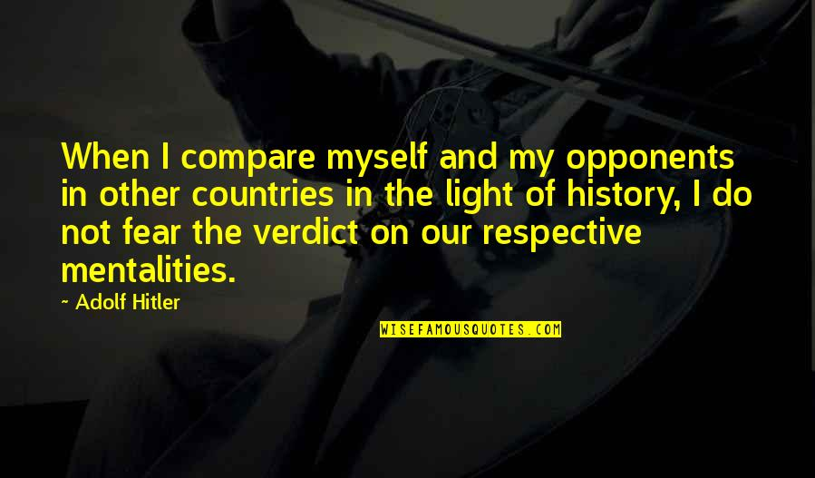 Light On Quotes By Adolf Hitler: When I compare myself and my opponents in