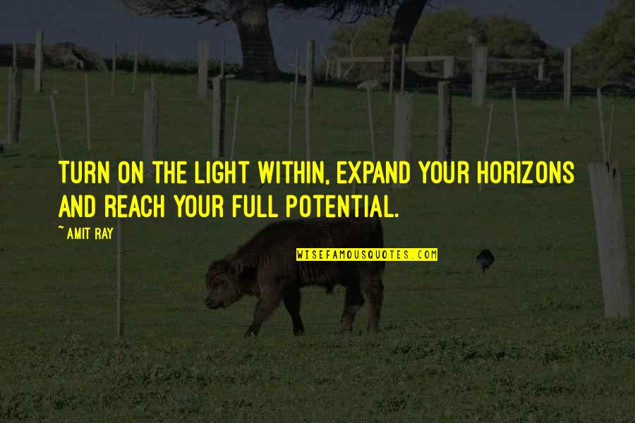 Light On Quotes By Amit Ray: Turn on the light within, expand your horizons