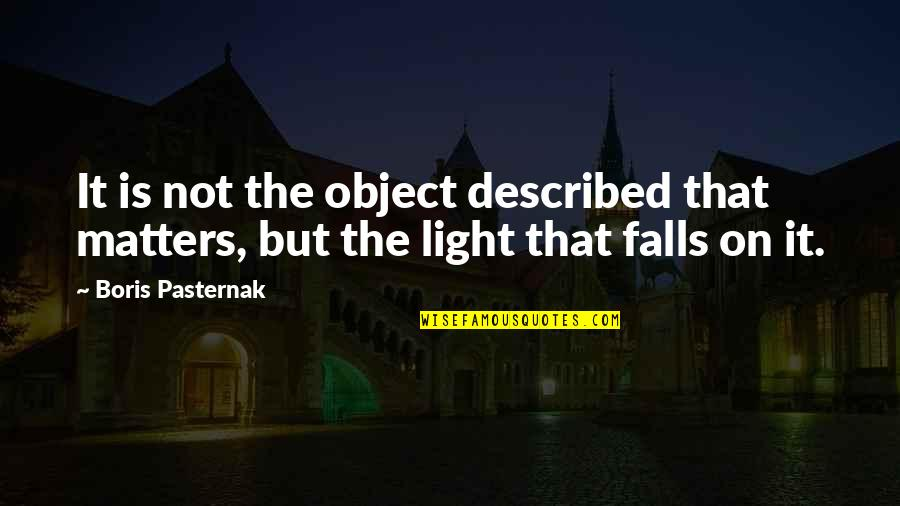 Light On Quotes By Boris Pasternak: It is not the object described that matters,