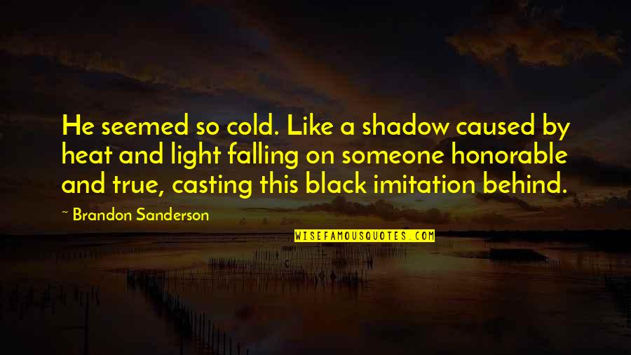 Light On Quotes By Brandon Sanderson: He seemed so cold. Like a shadow caused