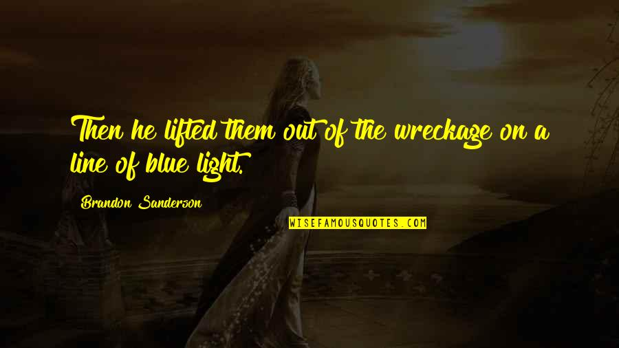Light On Quotes By Brandon Sanderson: Then he lifted them out of the wreckage