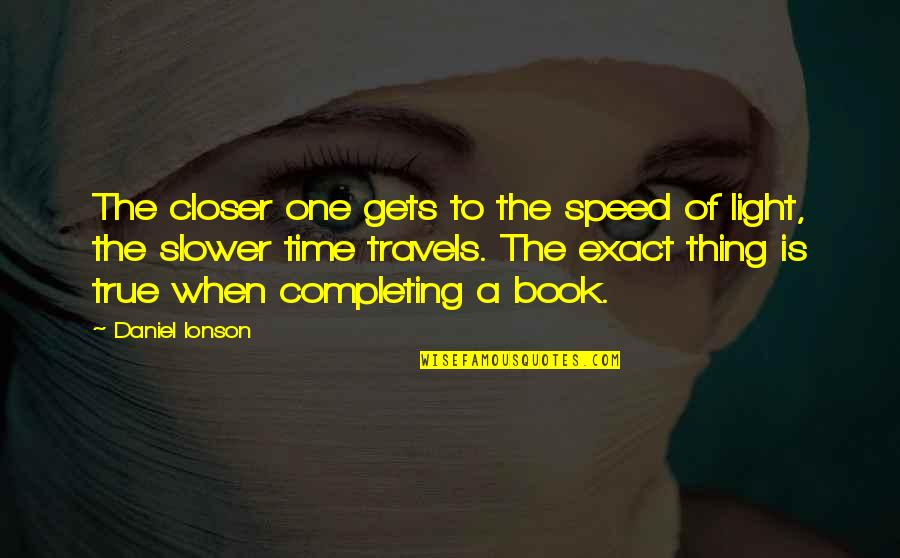 Light On Quotes By Daniel Ionson: The closer one gets to the speed of