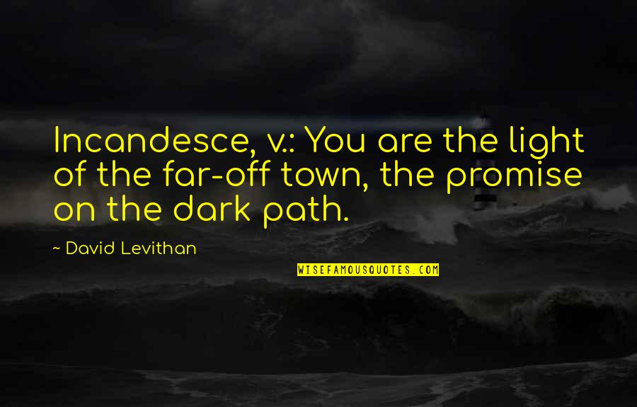 Light On Quotes By David Levithan: Incandesce, v.: You are the light of the