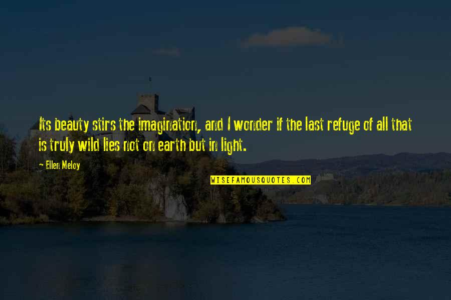 Light On Quotes By Ellen Meloy: Its beauty stirs the imagination, and I wonder