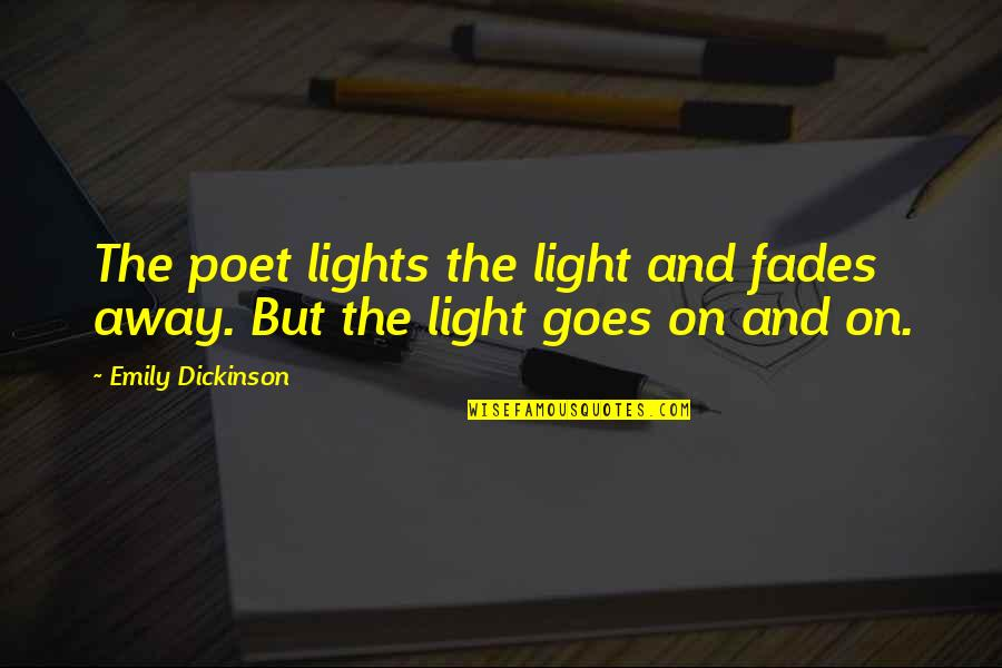 Light On Quotes By Emily Dickinson: The poet lights the light and fades away.