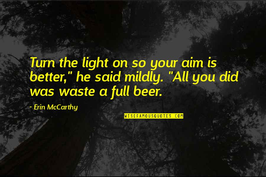 Light On Quotes By Erin McCarthy: Turn the light on so your aim is