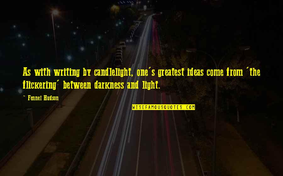 Light On Quotes By Fennel Hudson: As with writing by candlelight, one's greatest ideas