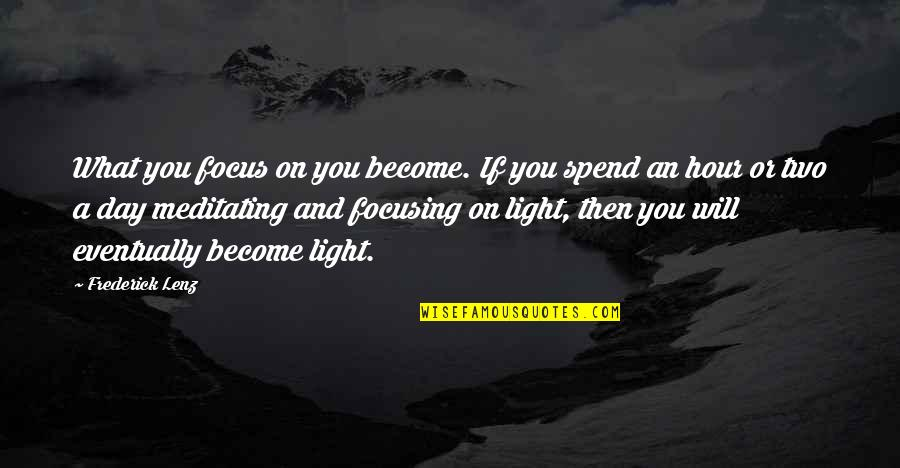 Light On Quotes By Frederick Lenz: What you focus on you become. If you