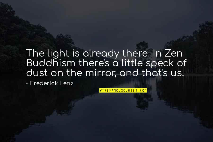Light On Quotes By Frederick Lenz: The light is already there. In Zen Buddhism
