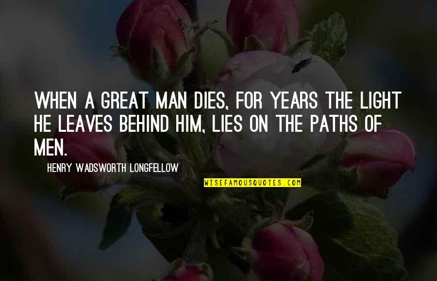 Light On Quotes By Henry Wadsworth Longfellow: When a great man dies, for years the