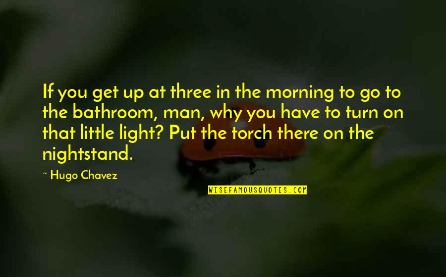 Light On Quotes By Hugo Chavez: If you get up at three in the