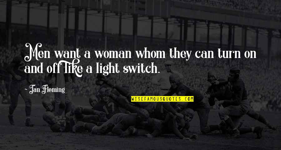 Light On Quotes By Ian Fleming: Men want a woman whom they can turn