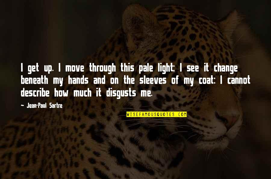 Light On Quotes By Jean-Paul Sartre: I get up. I move through this pale