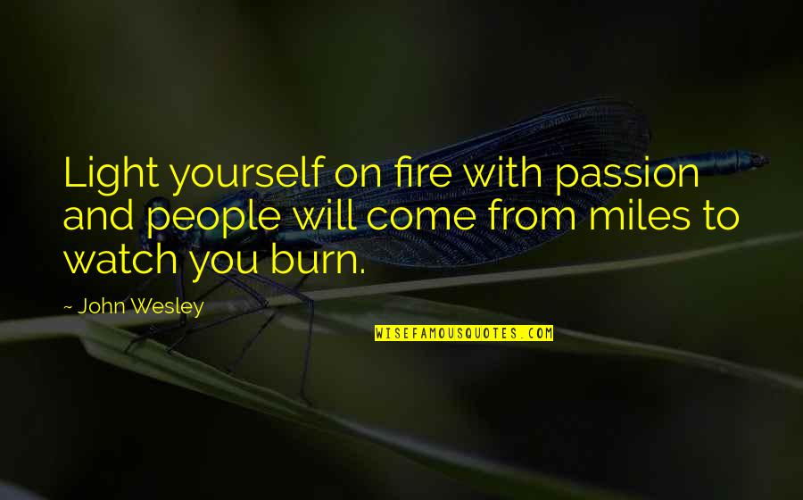 Light On Quotes By John Wesley: Light yourself on fire with passion and people