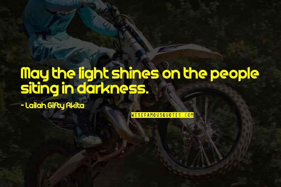 Light On Quotes By Lailah Gifty Akita: May the light shines on the people siting