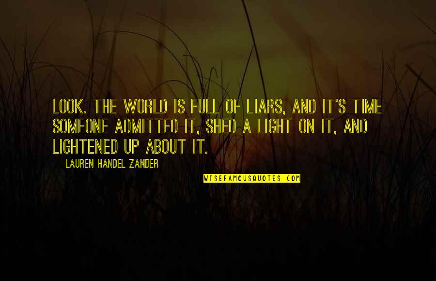 Light On Quotes By Lauren Handel Zander: Look. The world is full of liars, and