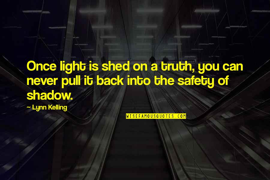 Light On Quotes By Lynn Kelling: Once light is shed on a truth, you