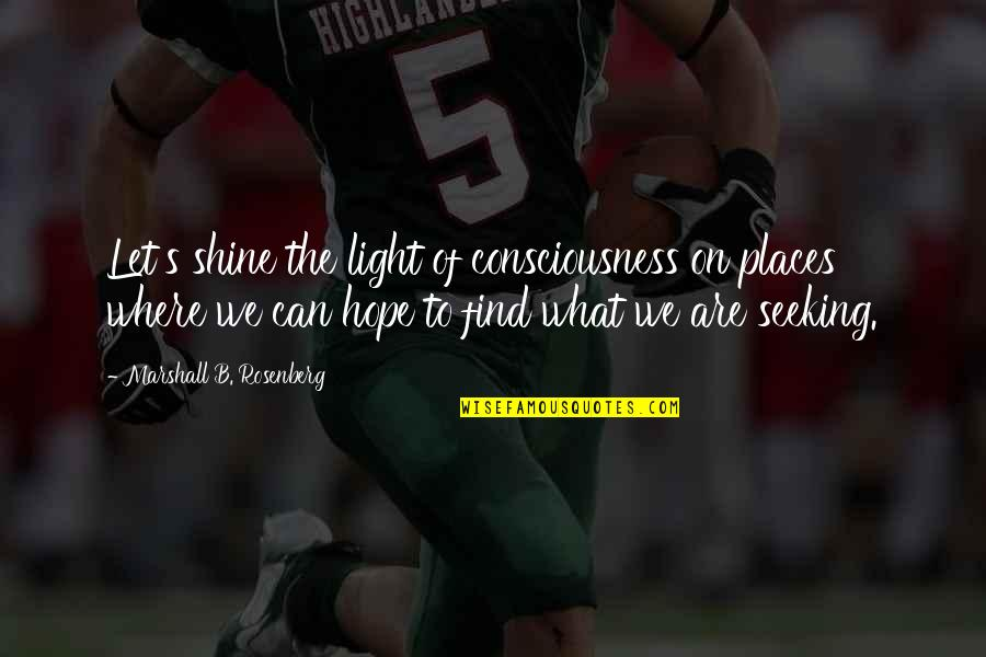 Light On Quotes By Marshall B. Rosenberg: Let's shine the light of consciousness on places