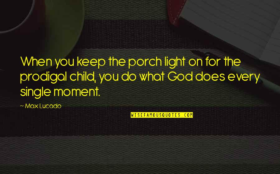Light On Quotes By Max Lucado: When you keep the porch light on for