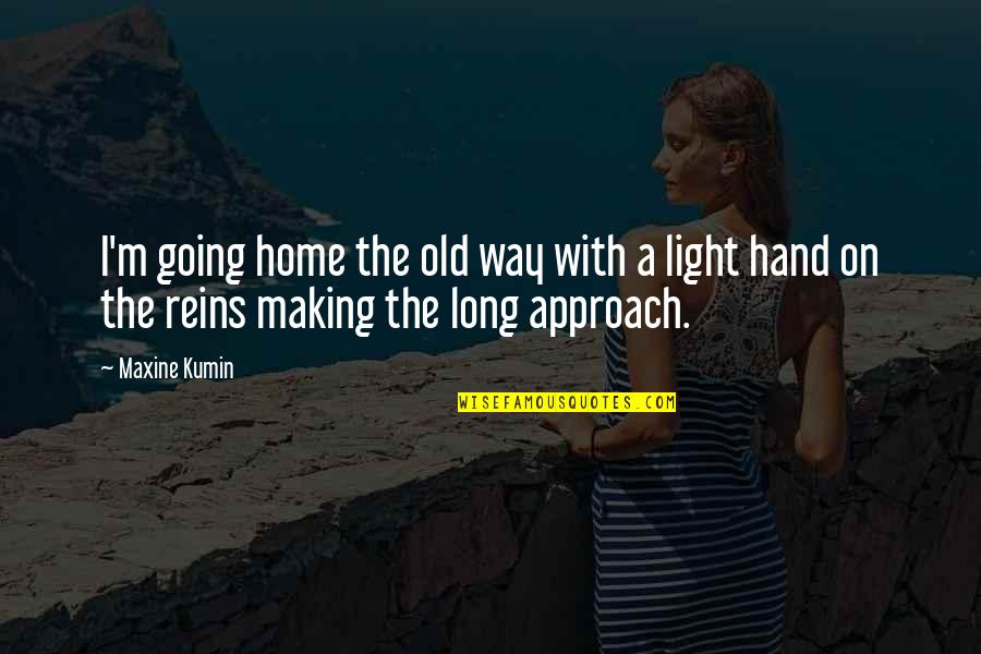Light On Quotes By Maxine Kumin: I'm going home the old way with a