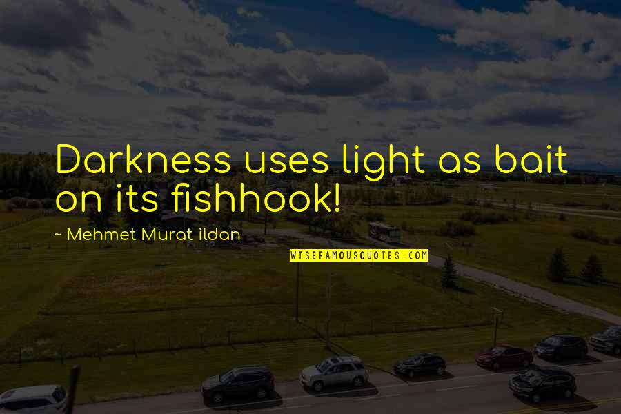 Light On Quotes By Mehmet Murat Ildan: Darkness uses light as bait on its fishhook!