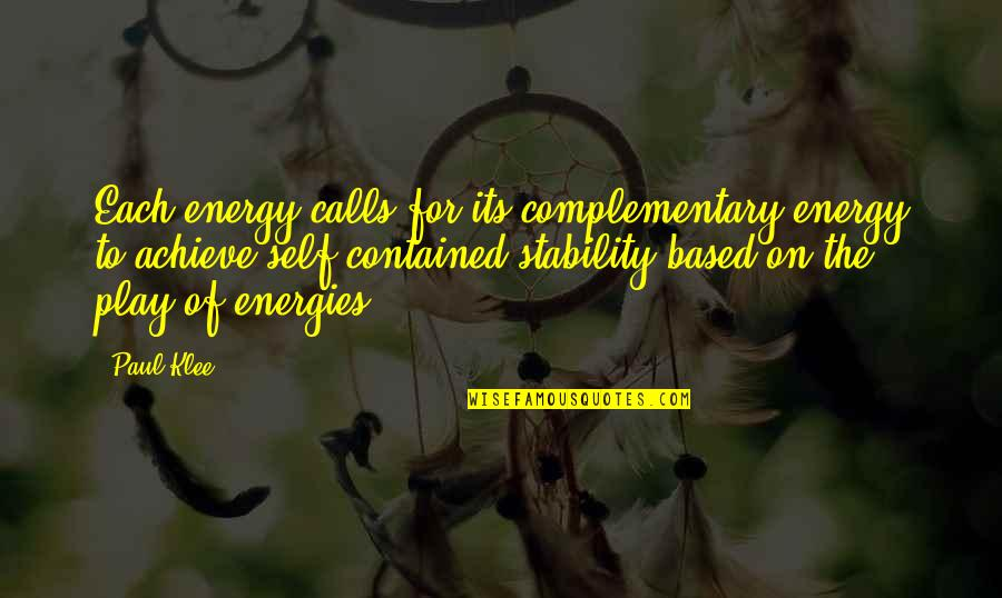 Light On Quotes By Paul Klee: Each energy calls for its complementary energy to