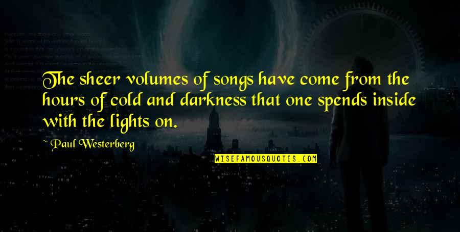 Light On Quotes By Paul Westerberg: The sheer volumes of songs have come from