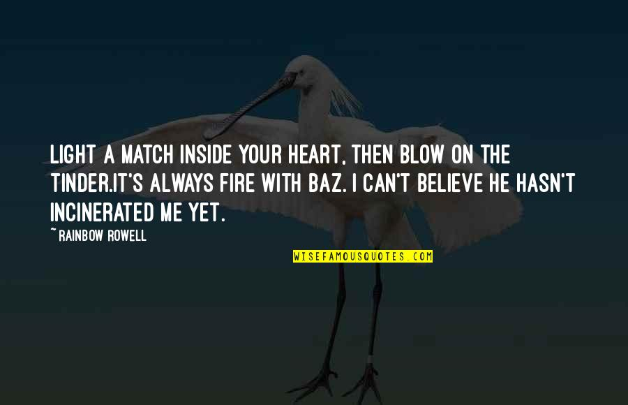 Light On Quotes By Rainbow Rowell: Light a match inside your heart, then blow