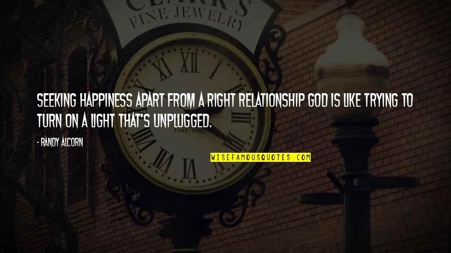 Light On Quotes By Randy Alcorn: Seeking happiness apart from a right relationship God