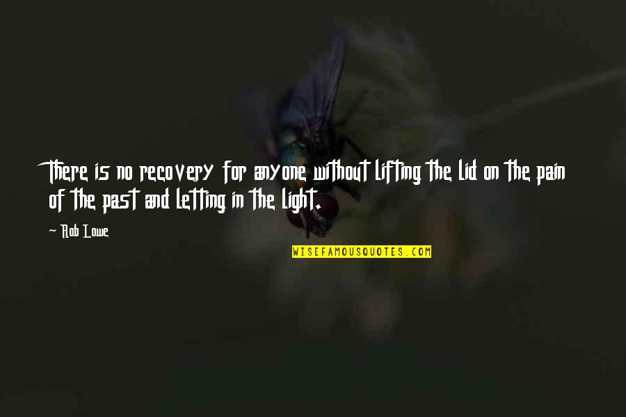 Light On Quotes By Rob Lowe: There is no recovery for anyone without lifting
