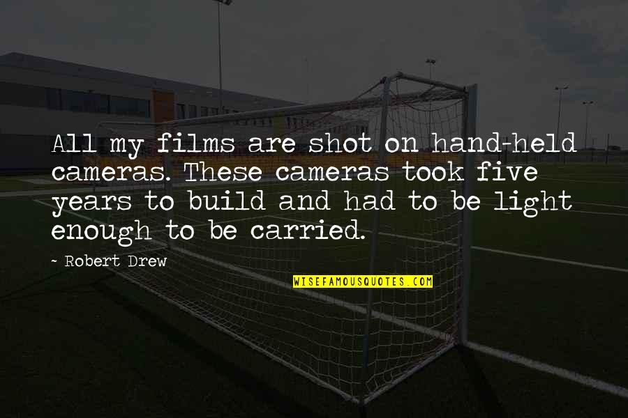 Light On Quotes By Robert Drew: All my films are shot on hand-held cameras.
