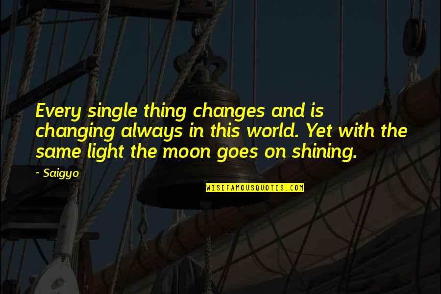 Light On Quotes By Saigyo: Every single thing changes and is changing always