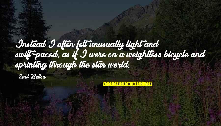 Light On Quotes By Saul Bellow: Instead I often felt unusually light and swift-paced,