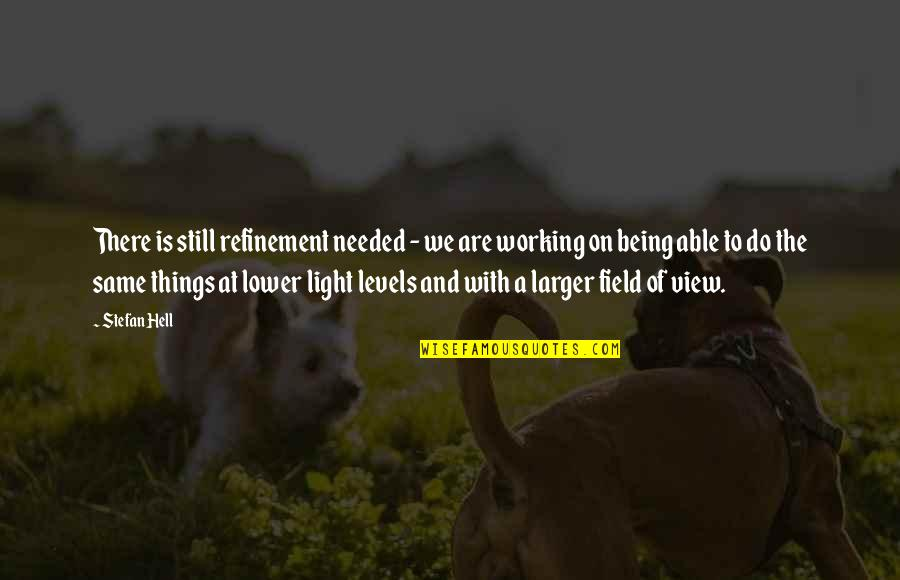 Light On Quotes By Stefan Hell: There is still refinement needed - we are