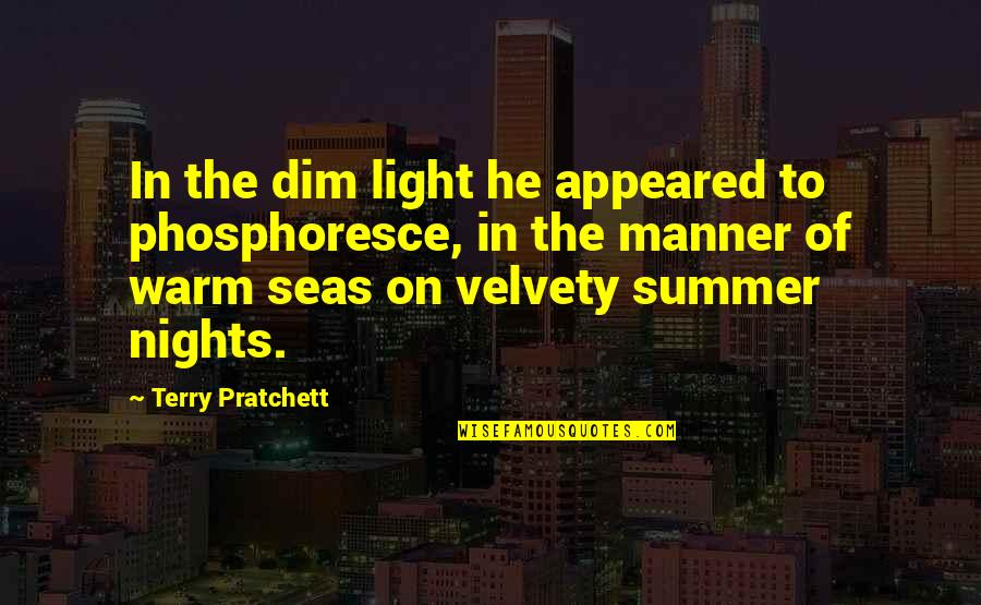 Light On Quotes By Terry Pratchett: In the dim light he appeared to phosphoresce,