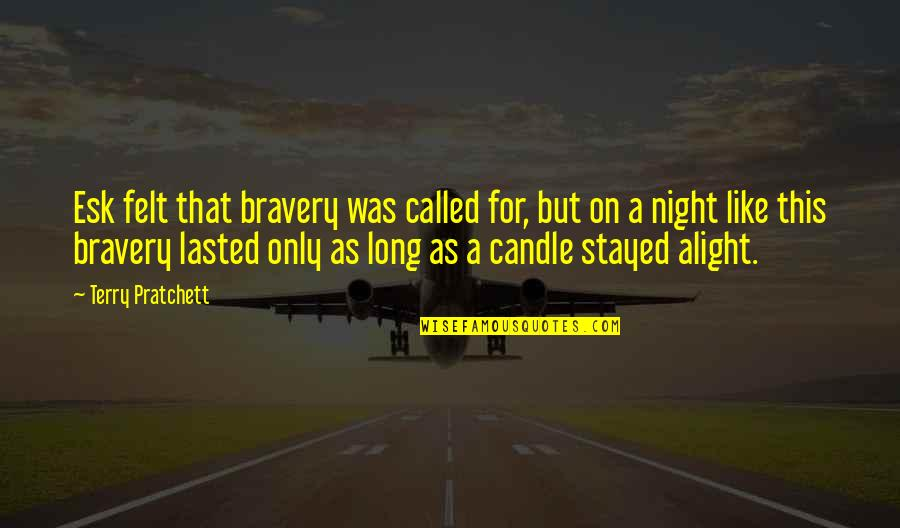 Light On Quotes By Terry Pratchett: Esk felt that bravery was called for, but