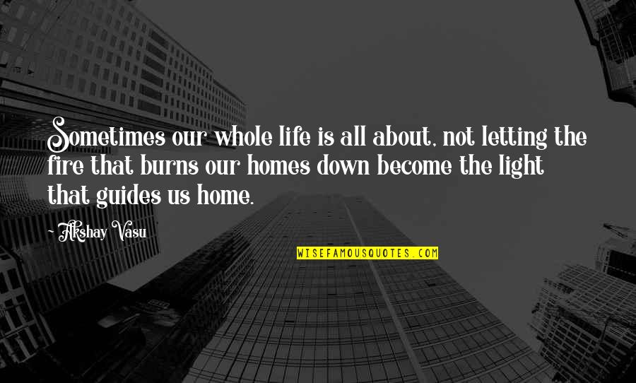 Light That Guides Quotes By Akshay Vasu: Sometimes our whole life is all about, not