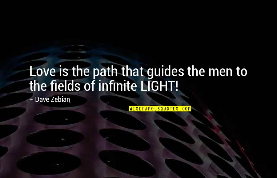 Light That Guides Quotes By Dave Zebian: Love is the path that guides the men