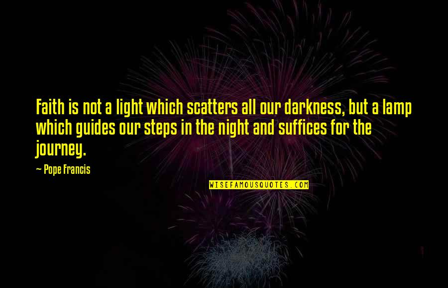 Light That Guides Quotes By Pope Francis: Faith is not a light which scatters all