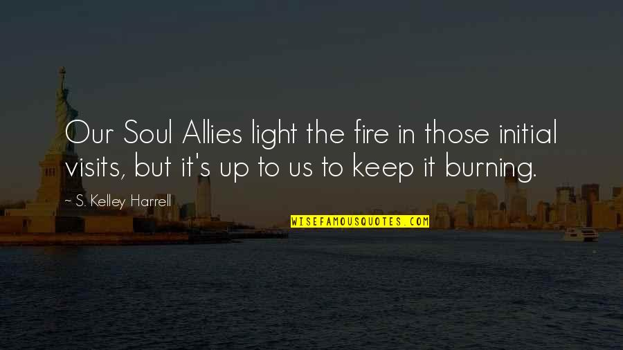 Light That Guides Quotes By S. Kelley Harrell: Our Soul Allies light the fire in those
