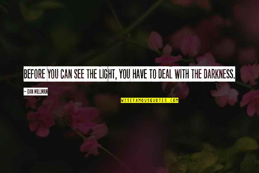 Light Up Your Life Quotes By Dan Millman: Before you can see the Light, you have