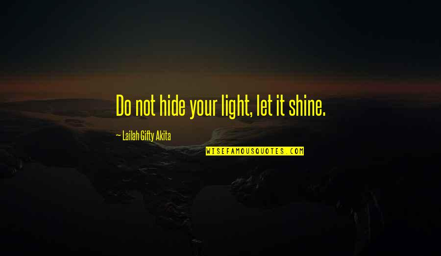 Light Up Your Life Quotes By Lailah Gifty Akita: Do not hide your light, let it shine.