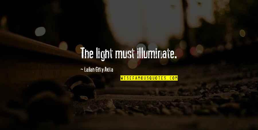 Light Up Your Life Quotes By Lailah Gifty Akita: The light must illuminate.