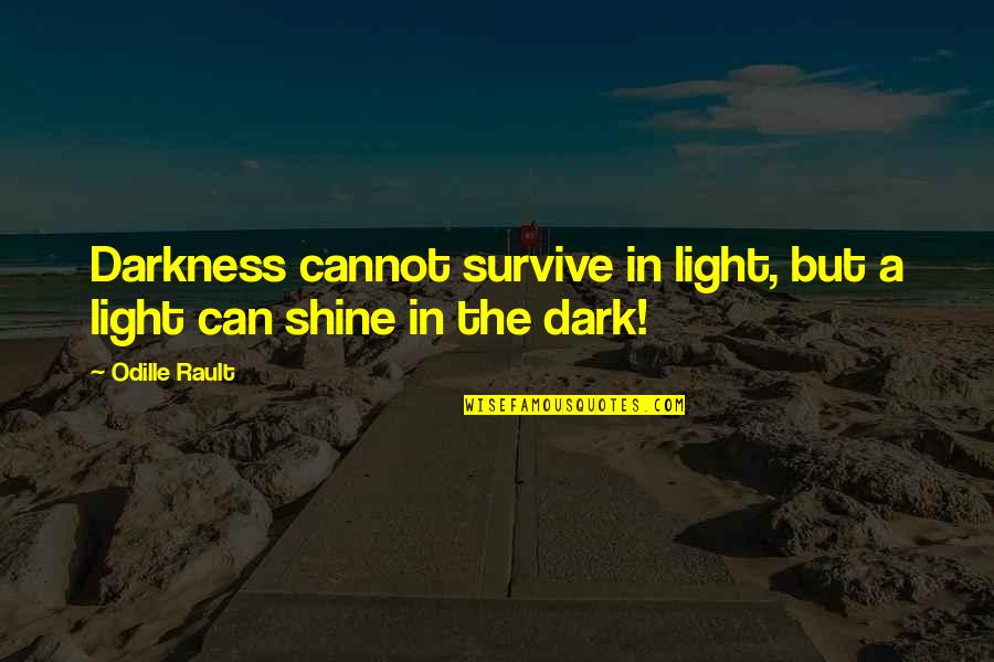 Light Up Your Life Quotes By Odille Rault: Darkness cannot survive in light, but a light