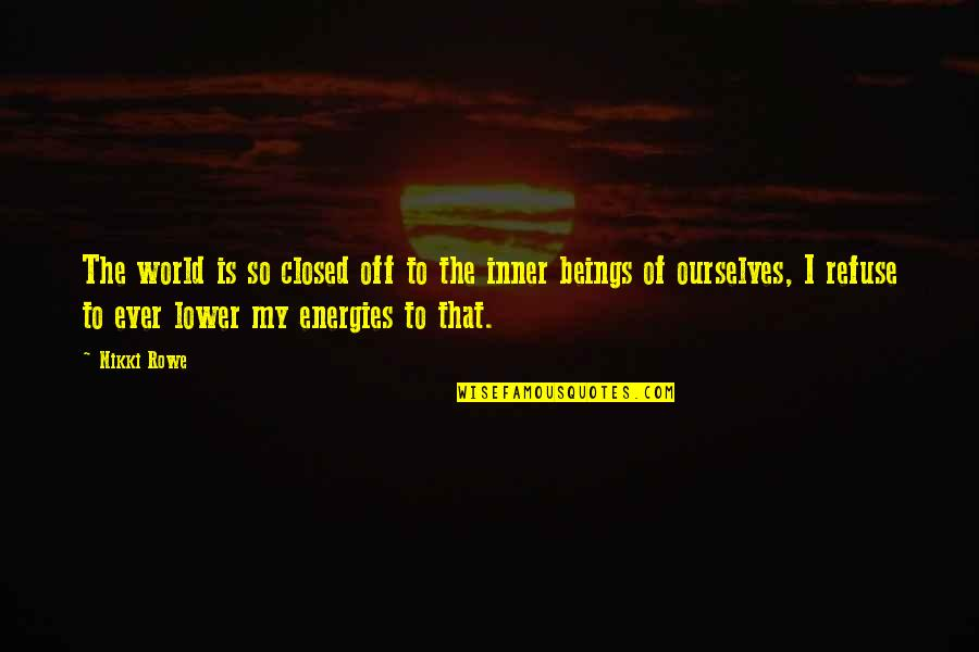 Lightworkers Quotes Quotes By Nikki Rowe: The world is so closed off to the