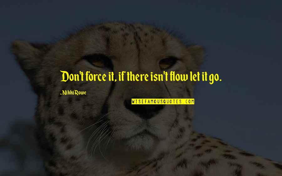 Lightworkers Quotes Quotes By Nikki Rowe: Don't force it, if there isn't flow let