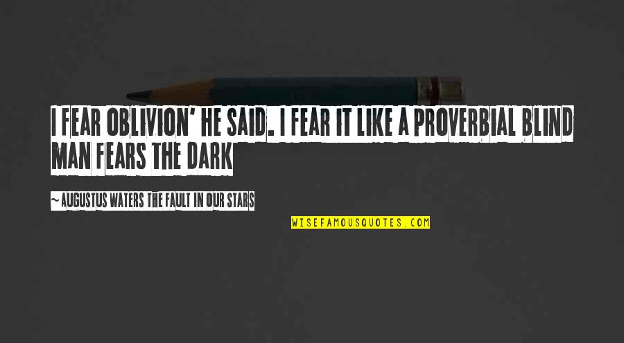Like A Blind Man Quotes By Augustus Waters The Fault In Our Stars: I fear oblivion' he said. I fear it