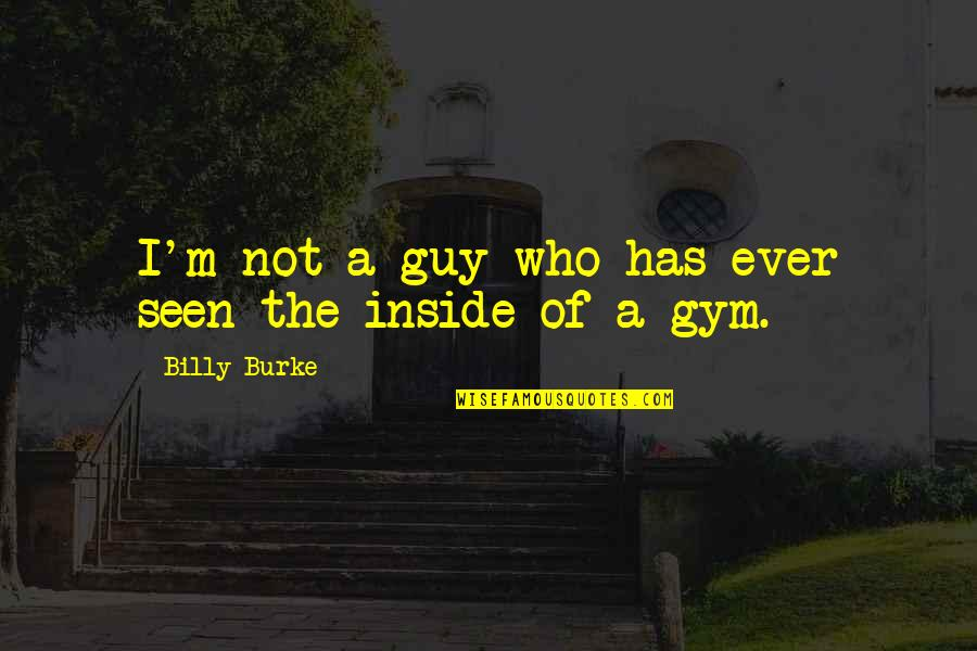 Like A Blind Man Quotes By Billy Burke: I'm not a guy who has ever seen
