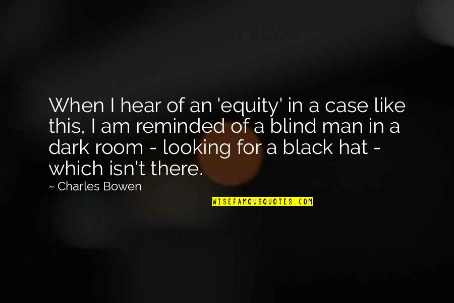 Like A Blind Man Quotes By Charles Bowen: When I hear of an 'equity' in a