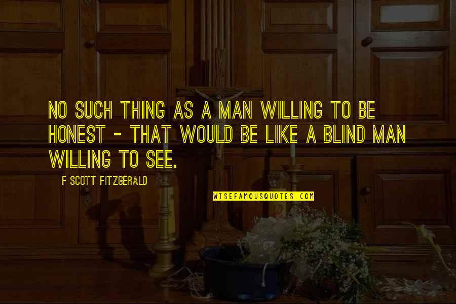 Like A Blind Man Quotes By F Scott Fitzgerald: No such thing as a man willing to